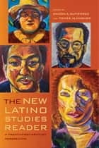 The New Latino Studies Reader - A Twenty-First-Century Perspective ebook by Ramon A. Gutierrez, Tomas Almaguer