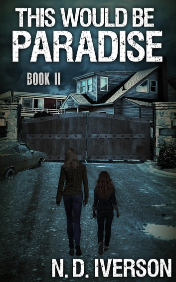 This Would Be Paradise: Book 2 - This Would Be Paradise, #2 ebook by N. D. Iverson