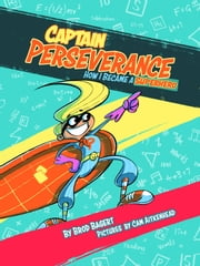 Captain Perseverance - How I Became a Superhero ebook by Brod Bagert, Cam Aitkenhead