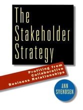 The Stakeholder Strategy - Profiting from Collaborative Business Relationships ebook by Ann Svendsen