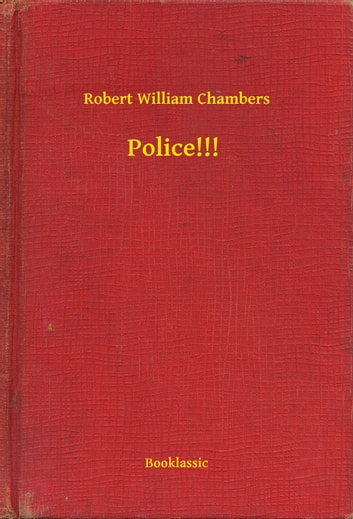 Police!!! ebook by Robert William Chambers