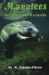 Manatees - Our Vanishing Mermaids ebook by Timothy O'Keefe