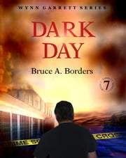 Dark Day - Wynn Garrett Series, #7 ebook by Bruce A. Borders