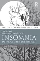 Cognitive Behavior Therapy for Insomnia in Those with Depression ebook by Colleen E. Carney,Donn Posner