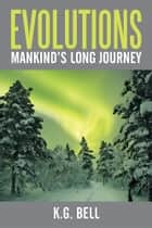 Evolutions - Mankind's Long Journey ebook by K.G. Bell