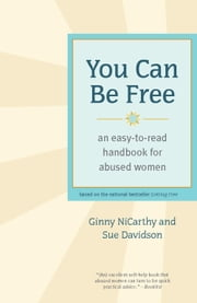 You Can Be Free - An Easy-to-Read Handbook for Abused Women ebook by Ginny NiCarthy,Sue Davidson