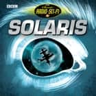 Solaris livre audio by Stanislaw Lem, Full Cast, Joanne Froggatt, Ron Cook