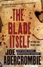The Blade Itself ebook by Joe Abercrombie