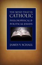 The Mind That Is Catholic - Philosophical & Political Essays ebook by