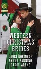 Western Christmas Brides: A Bride and Baby for Christmas / Miss Christina's Christmas Wish / A Kiss from the Cowboy (Mills & Boon Historical) ebook by Lauri Robinson, Lynna Banning, Carol Arens