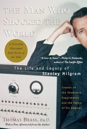 The Man Who Shocked The World - The Life and Legacy of Stanley Milgram ebook by Thomas Blass