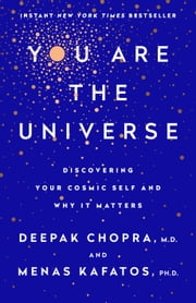 You Are the Universe - Discovering Your Cosmic Self and Why It Matters ebook by Menas C. Kafatos, Ph.D., Deepak Chopra,...