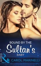 Bound By The Sultan's Baby (Mills & Boon Modern) (Billionaires & One-Night Heirs, Book 2) ebook by Carol Marinelli