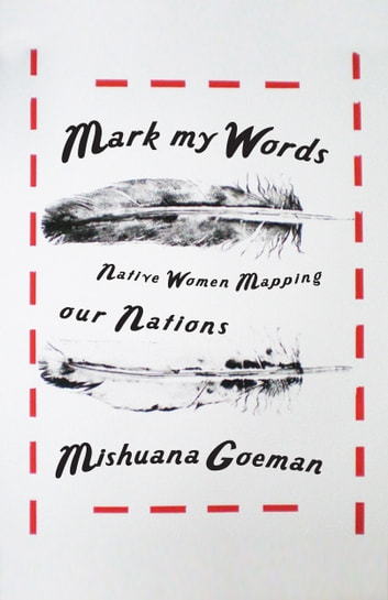 Mark My Words - Native Women Mapping Our Nations ebook by Mishuana Goeman