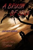 A Brush of Love ebook by Jonathan Sturak