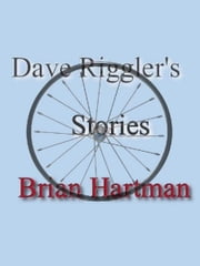 Dave Riggler's Stories ebook by Brian Hartman