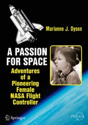 A Passion for Space - Adventures of a Pioneering Female NASA Flight Controller ebook by Marianne J. Dyson
