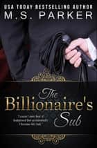 The Billionaire's Sub - Billionaire's Sub, #1 ebook by M. S. Parker