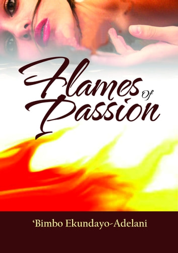 Flames of Passion ebook by 'Bimbo Ekundayo - Adelani