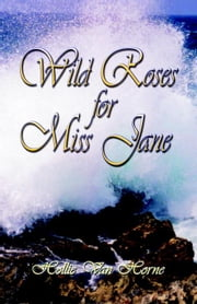 WILD ROSES FOR MISS JANE ebook by Van Horne, Hollie
