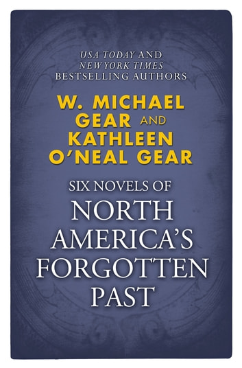 Novels of North America's Forgotten Past - People of the Wolf, People of the Fire, People of the Earth, People of the River, People of the Sea, and People of the Lakes ebook by W. Michael Gear,Kathleen O'Neal Gear