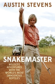 Snakemaster - Wildlife Adventures with the World's Most Dangerous Reptiles ebook by Austin Stevens