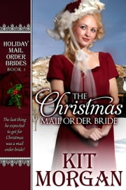 The Christmas Mail Order Bride - Holiday Mail Order Brides, #1 ebook by Kit Morgan