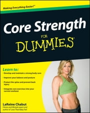 Core Strength For Dummies ebook by LaReine Chabut