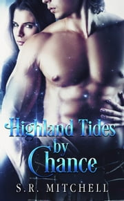 Highland Tides by Chance - Highland Chance Series, #2 ebook by S.R. Mitchell