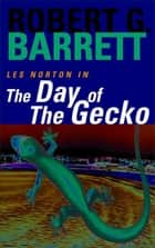 The Day of the Gecko: A Les Norton Novel 9 ebook by Robert G. Barrett