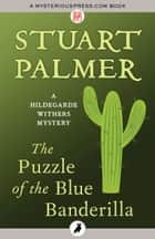 The Puzzle of the Blue Banderilla ebook by Stuart Palmer