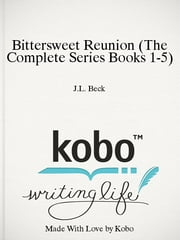Bittersweet Reunion (The Complete Series Books 1-5) ebook by J.L. Beck