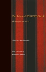 The Tribes of Muriwhenua - Their Stories and Origins ebook by Dorothy Urlich Cloher,Shane Jones,Merimeri Penfold