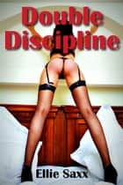 Double Discipline ebook by Ellie Saxx