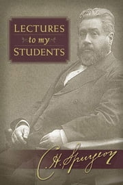 Lectures to My Students ebook by Charles Spurgeon