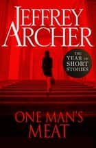 One Man's Meat - The Year of Short Stories ebook by Jeffrey Archer