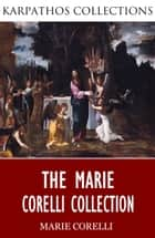 The Marie Corelli Collection ebook by Marie Corelli