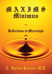 Maxims Minimus - Reflections in Microstyle ebook by T. Byram Karasu