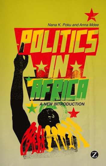 Politics in Africa - A New Introduction ebook by Professor Nana Poku,Doctor Anna Mdee