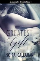 Greatest Gift ebook by Moira Callahan