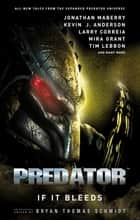 Predator: If It Bleeds ebook by Bryan Thomas Schmidt