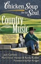Chicken Soup for the Soul: Country Music - The Inspirational Stories behind 101 of Your Favorite Country Songs ebook by Jack Canfield, Mark Victor Hansen, Randy Rudder