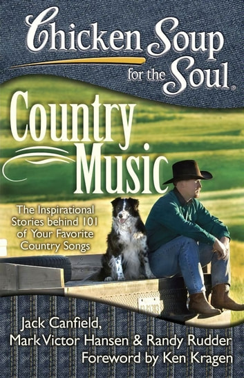 Chicken Soup for the Soul: Country Music - The Inspirational Stories behind 101 of Your Favorite Country Songs eBook by Jack Canfield,Mark Victor Hansen,Randy Rudder