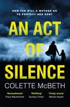An Act of Silence - A gripping psychological thriller with a shocking final twist 電子書 by Colette McBeth