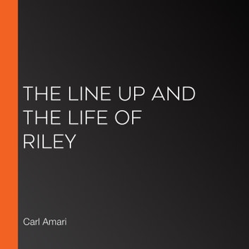 Line Up and The Life of Riley, The audiobook by Carl Amari,Various Authors