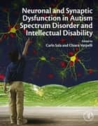 Neuronal and Synaptic Dysfunction in Autism Spectrum Disorder and Intellectual Disability ebook by Carlo Sala, Chiara Verpelli