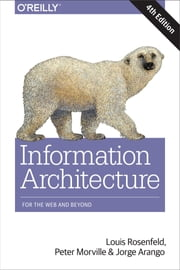 Information Architecture - For the Web and Beyond ebook by Louis Rosenfeld,Peter Morville,Jorge Arango