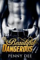 Beautiful Dangerous ebook by Penny Dee