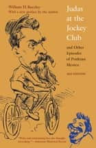 Judas at the Jockey Club and Other Episodes of Porfirian Mexico ebook by William H. Beezley