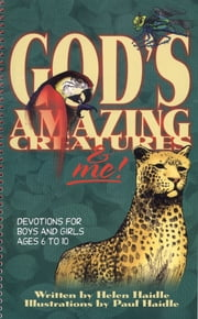 God's Amazing Creatures and Me ebook by Helen Haidle,Paul F. Haidle